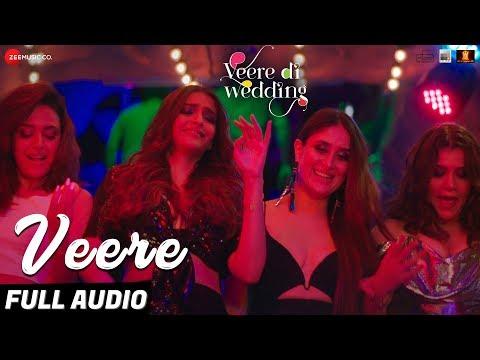 Veere - Full Audio | Veere Di Wedding | Kareena Ka
