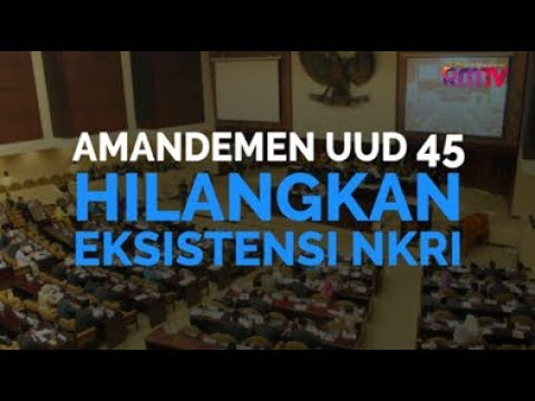 Amandemen UUD 45 Hilangkan Eksistensi NKRI