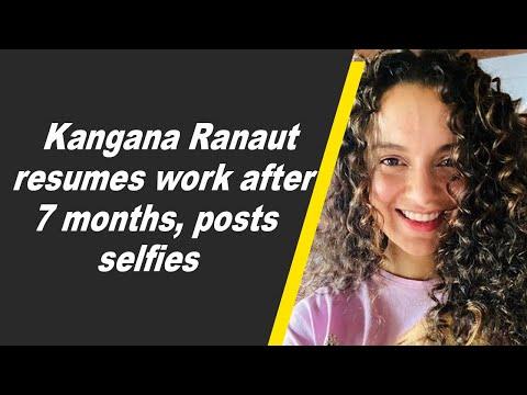 Kangana Ranaut resumes work after 7 months, posts selfies