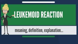 What is LEUKEMOID REACTION? What does LEUKEMOID REACTION mean? LEUKEMOID REACTION meaning