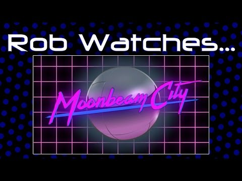 Rob Watches Moonbeam City