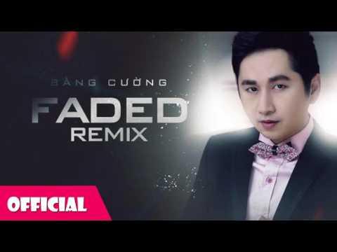 Faded Remix - Bằng Cường - Mp3
