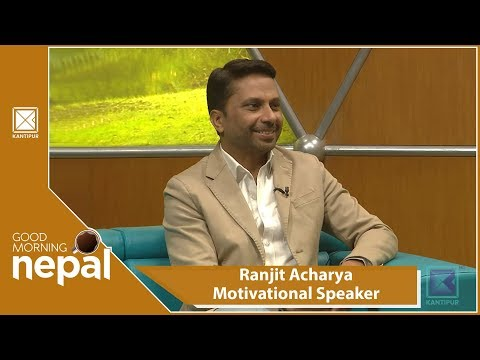 (Ranjit Acharya | Motivational Speaker | Good Morning Nepal | 22 October 2018 - Duration: 23 minutes.)