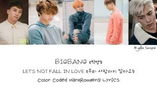Video BIGBANG (빅뱅) — LET'S NOT FALL IN LOVE (우리 사랑하지 말아요) (Color Coded Han|Rom|Eng Lyrics) MP3, 3GP, MP4, WEBM, AVI, FLV Desember 2018