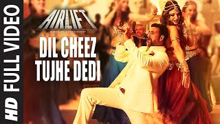 Video DIL CHEEZ TUJHE DEDI Full Video Song | AIRLIFT | Akshay Kumar | Ankit Tiwari, Arijit Singh MP3, 3GP, MP4, WEBM, AVI, FLV Januari 2019