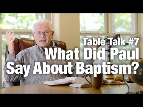 Table Talk #7 - What did Paul say about Baptism?