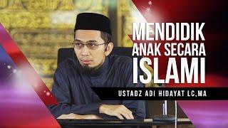 Video Ustadz Adi Hidayat Lc, MA -  Mendidik Anak Secara Islami MP3, 3GP, MP4, WEBM, AVI, FLV Juni 2018