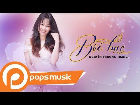 Bội Bạc | Nguyễn Phương Trang - Thời lượng: 4 phút, 50 giây.