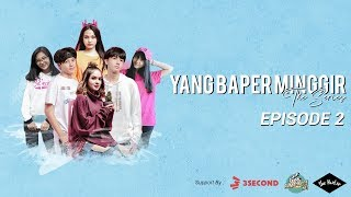 Video YANG BAPER MINGGIR THE SERIES - EPISODE 2 MP3, 3GP, MP4, WEBM, AVI, FLV Oktober 2018