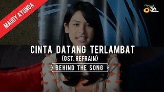 Maudy Ayunda - Cinta Datang Terlambat (OST. Refrain) | Behind The Song