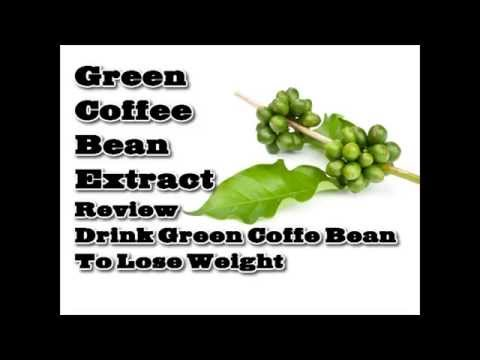 Green Coffee Bean Extract Review - Drink Green Coffe Bean to Lose Weight