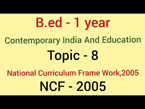 NCF - 2005 (National curriculum frame work, 2005) | Topic -8 contemporary india and education |b.ed