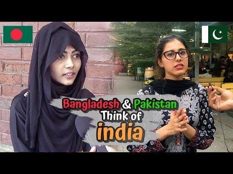 What Bangladesh & Pakistani People Think About India? Bangladesh & Pakistan on India| NonStop Videos