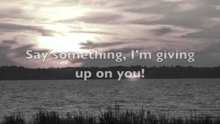 Video Say Something (I'm Giving Up On You) MP3, 3GP, MP4, WEBM, AVI, FLV Juli 2018