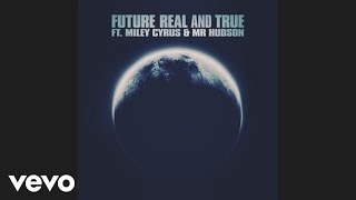 Thumbnail for Future ft. Miley Cyrus, Mr.Hudson — Real & True