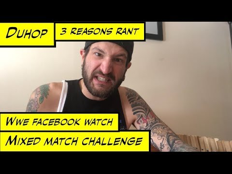 Duhop 3 REASONS RANT WWE MIXED MATCH CHALLENGE FACEBOOK WATCH