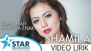 Shamila - Kamu mah Maunya Enak (Video Lirik)