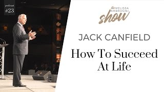 23: Jack Canfield On How To Succeed At Life With Melissa Ambrosini