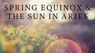 Spring Equinox, Meaning of the Sun in Aries, and the Full Moon in Libra