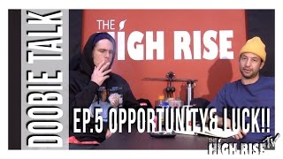 DOOBIE TALK PODCAST: EPISODE #5 [Opportunity & Good Luck] by HighRise TV