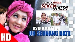 Video AYU KARTIKA - UH SEUNANG HATE ( House Mix Bergek SEKEN HENG ) HD Video Quality 2017 MP3, 3GP, MP4, WEBM, AVI, FLV Oktober 2018