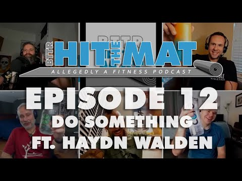 BTTR Hit the Mat - Episode 12 - Do Something ft Haydn Walden