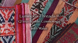 Luminous Threads II - Q'ero Textile Cosmology with Wake - DVD Teaser