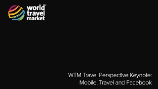 Travel Perspective Keynote: Mobile, Travel And Facebook @ #WTM14 | Tues 4 Nov