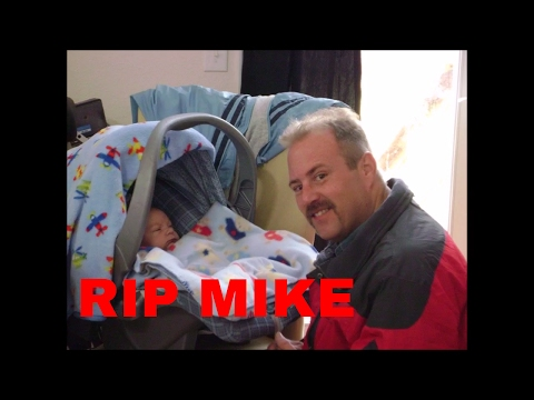 THIS VIDEO WILL BE PLAYED AT MIKES FUNERAL TODAY AT 12-2