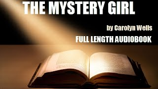 THE MYSTERY GIRL, by Carolyn Wells - FULL LENGTH AUDIOBOOK