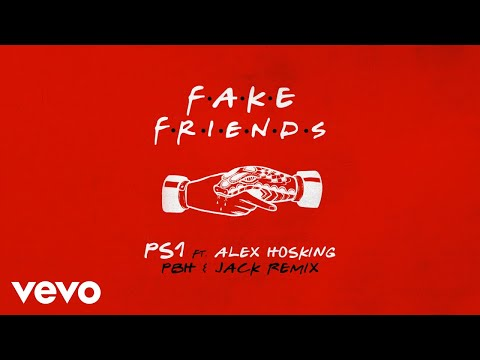 PS1 - Fake Friends (PBH & Jack Remix) [Audio] ft. Alex Hosking