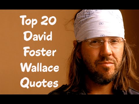 Top 20 David Foster Wallace Quotes (Author of Infinite Jest)