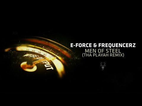 E-Force & Frequencerz - Men Of Steel (Tha Playah Remix)