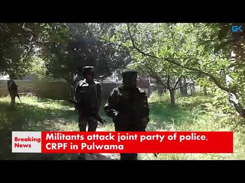 Militants attack joint party of police, CRPF in Pulwama