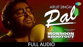 Pal | Full Audio | Feat. Arijit Singh | Nawazuddin Siddiqui | Monsoon Shootout | Rochak Kohli