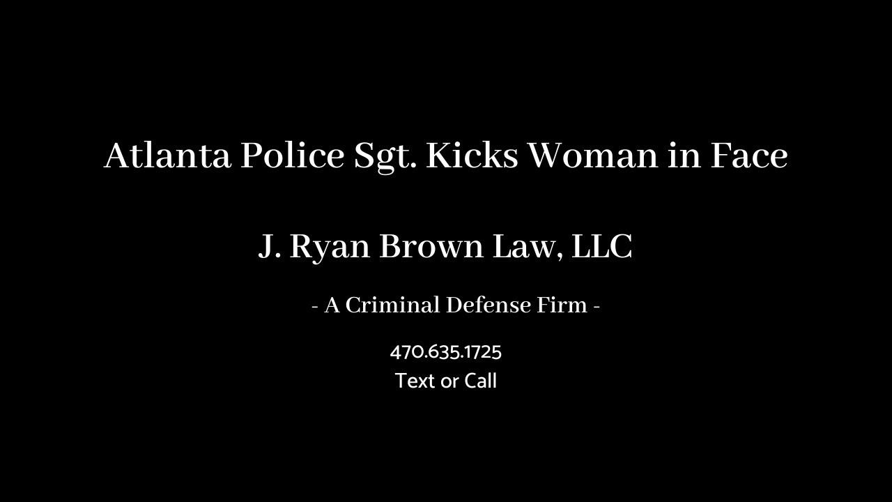 Atlanta Cops Kick Innocent Woman in the Face!