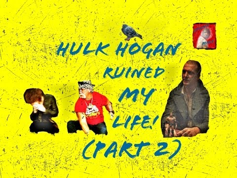 Hulk Hogan Ruined My Life! (Part 2)