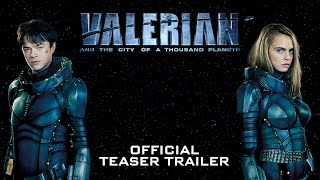Valerian and the City of a Thousand Planets - Official Teaser