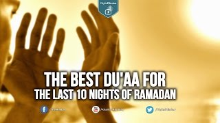 The Best Du'aa for the last 10 nights of Ramadan