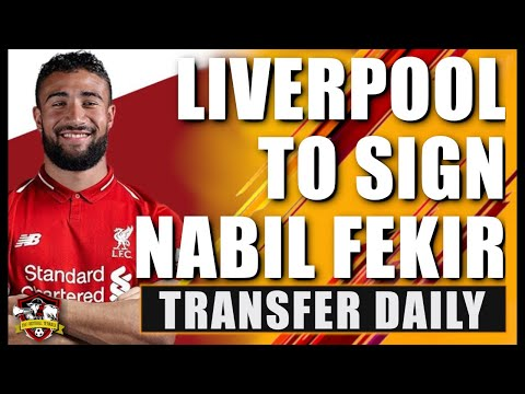 Liverpool To Sign Nabil Fekir For £55m | Transfer Daily