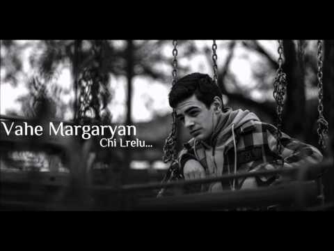 Vahe Margaryan - Chi Lrelu...