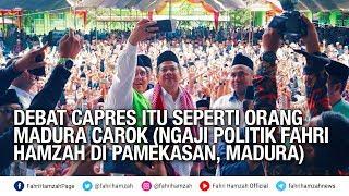 Video Debat Capres Itu Seperti Orang Madura Carok (Ngaji Politik Fahri Hamzah di Pamekasan, Madura) MP3, 3GP, MP4, WEBM, AVI, FLV Februari 2019