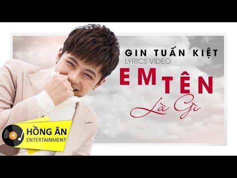 Gin Tuấn Kiệt - Em Tên Là Gì | Lyrics Music Video - Thời lượng: 4 phút, 33 giây.