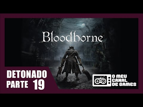 Bloodborne: 100% Detonado #19 - Vila Invisível 2/2 (O Renascido) + Edifício de Conferências 2/2 (видео)