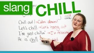 "Slang in English - CHILL - ""chill out"", ""let's chill""..."