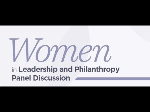 Women in Leadership and Philanthropy Panel Discussion