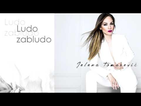 Ludo zabludo – Jelena Tomašević – tekst pesme (novi album – Ime moje)