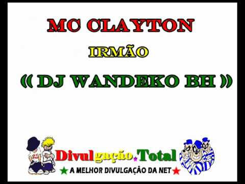 McClayton - Mc Clayton - Irmão (( DJ Wandeko BH )) ((DT.VIDEOS)) http://www.youtube.com/user/DTVideos0.
