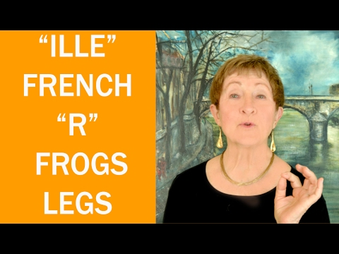 """Hard Words in French # 11 - """"ille"""", French R-Frog's Legs-Mastering French Pronunciation w/ Geri Metz"""