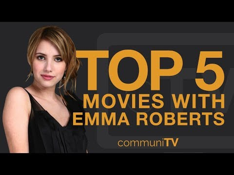 TOP 5: Emma Roberts Movies